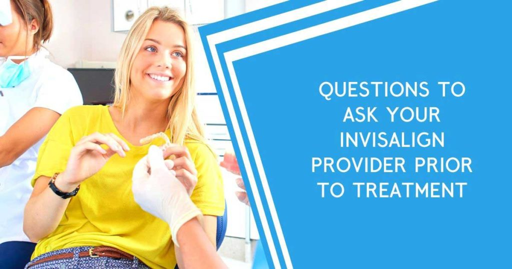 Invisalign questions to ask orthodontist
